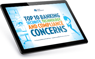 10 Top Banking Security Technology and Compliance Concerns for Community Banks and Credit Unions
